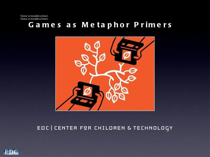 Games as Metaphor Primers