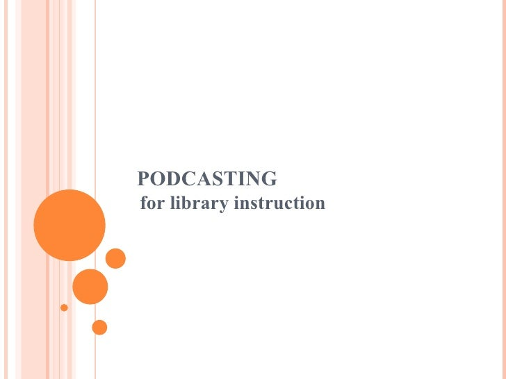 PODCASTING for library instruction