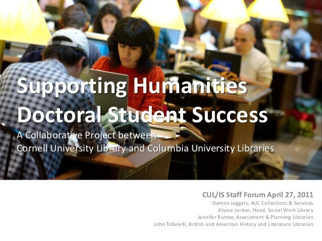 Supporting Humanities Doctoral Student Success A Collaborative Project between Cornell University Library and Columbia Uni...