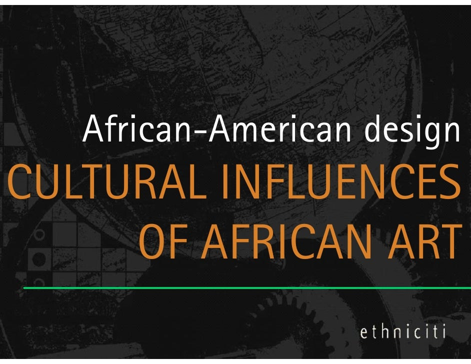African-American design CULTURAL INFLUENCES      OF AFRICAN ART
