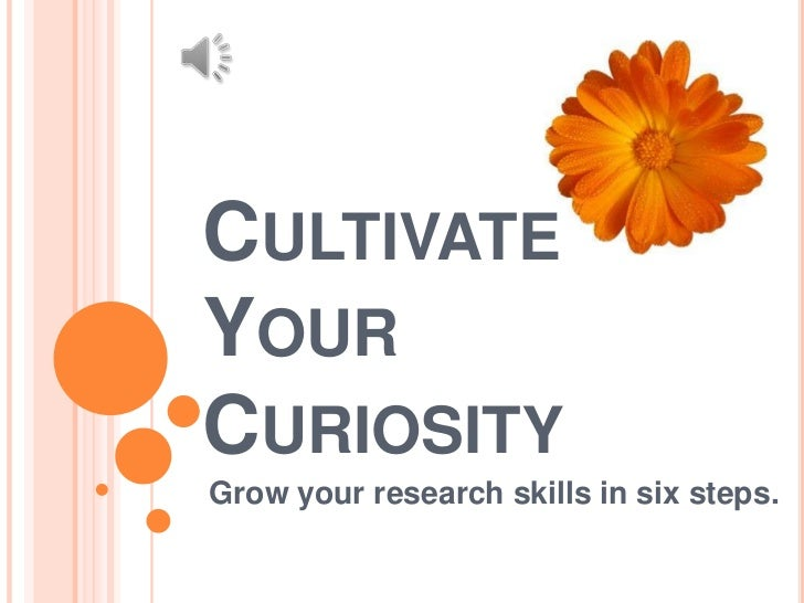 Cultivate Your Curiosity<br />Grow your research skills in six steps.<br />