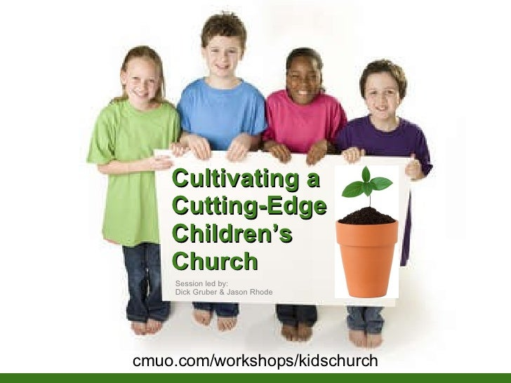 Cultivating a Cutting-Edge Children's  Church Session led by: Dick Gruber & Jason Rhode cmuo.com/workshops/kidschurch
