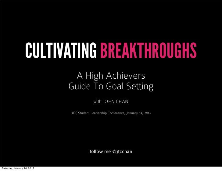 CULTIVATING BREAKTHROUGHS                              A High Achievers                             Guide To Goal Setting ...