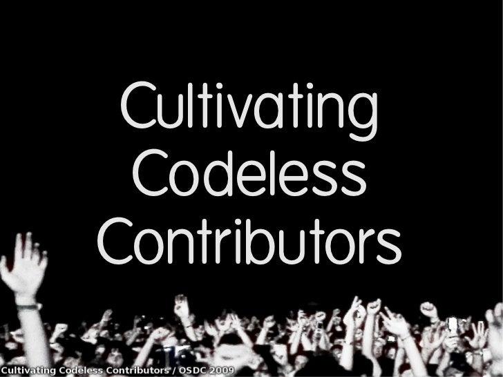 Cultivating CodelessContributors