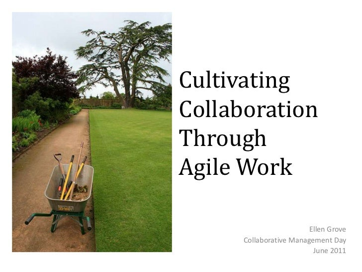 Cultivating Collaboration Through Agile Work<br />Ellen Grove<br />Collaborative Management Day<br />June 2011<br />