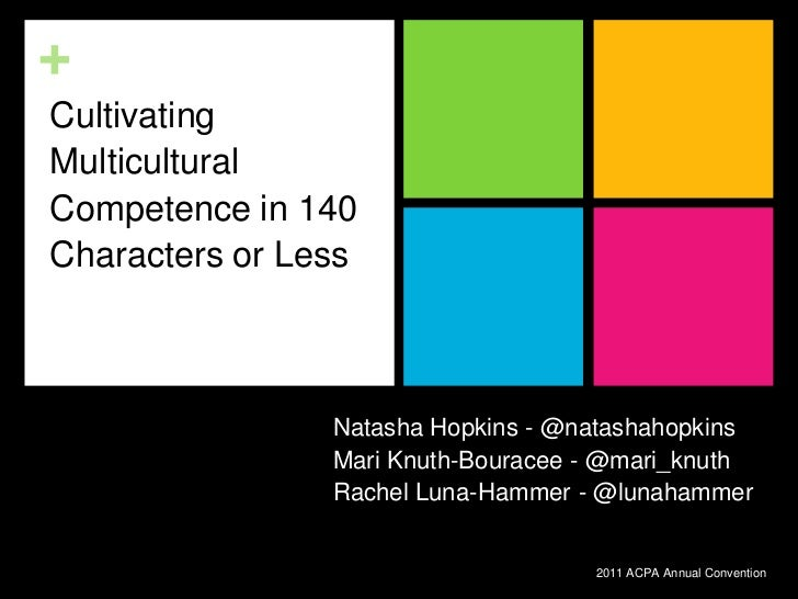Cultivating Multicultural Competence in 140 Characters or Less<br />Natasha Hopkins - @natashahopkins<br />Mari Knuth-Bour...
