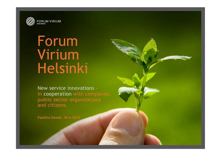 Forum Virium Helsinki New service innovations –in cooperation with companies,public sector organizationsand citizens. Paul...