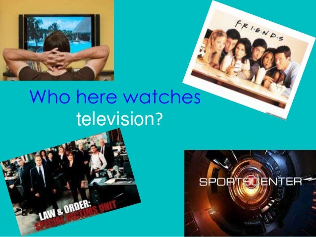 Who here watches television?