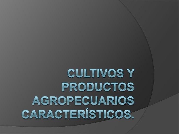 Cultivos y productos agropecuarios característicos.<br />