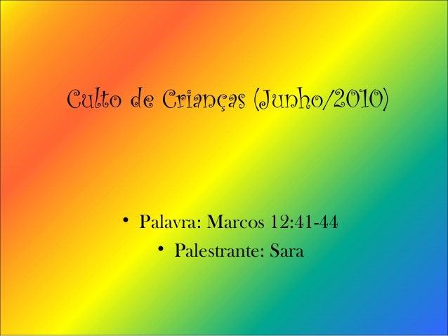 Culto de Crianças (Junho/2010) • Palavra: Marcos 12:41-44 • Palestrante: Sara