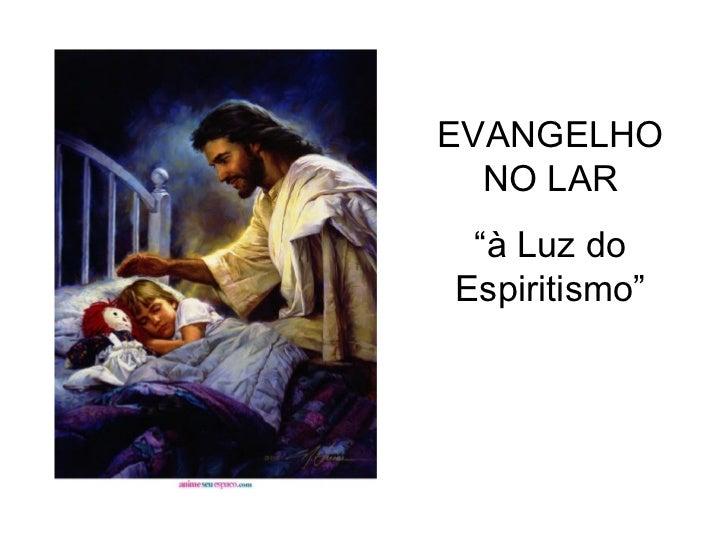 """EVANGELHO NO LAR """" à Luz do Espiritismo"""""""