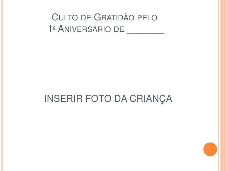 CULTO DE GRATIDÃO PELO1º ANIVERSÁRIO DE _______INSERIR FOTO DA CRIANÇA