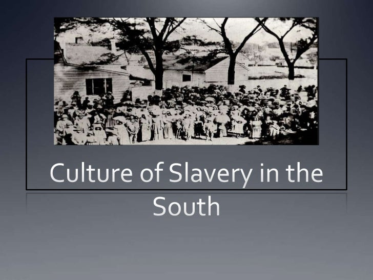 Culture of Slavery in the South<br />