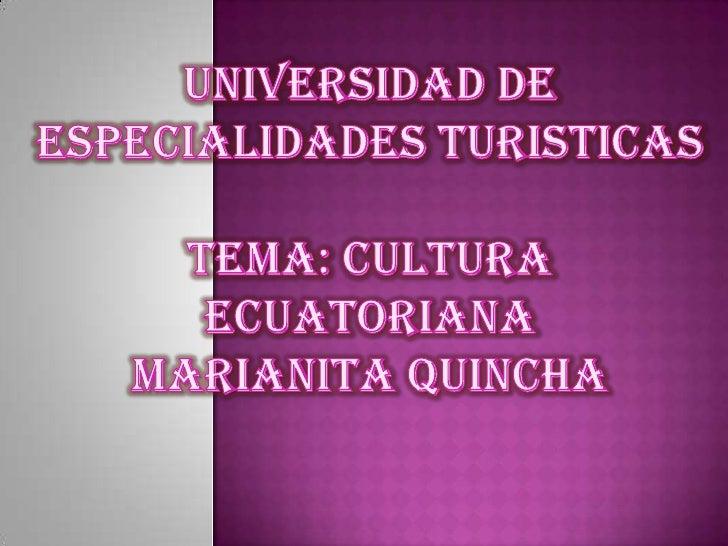 UNIVERSIDAD DE ESPECIALIDADES TURISTICASTEMA: CuLTURAECUATORIANAMARIANITA QUINCHA<br />