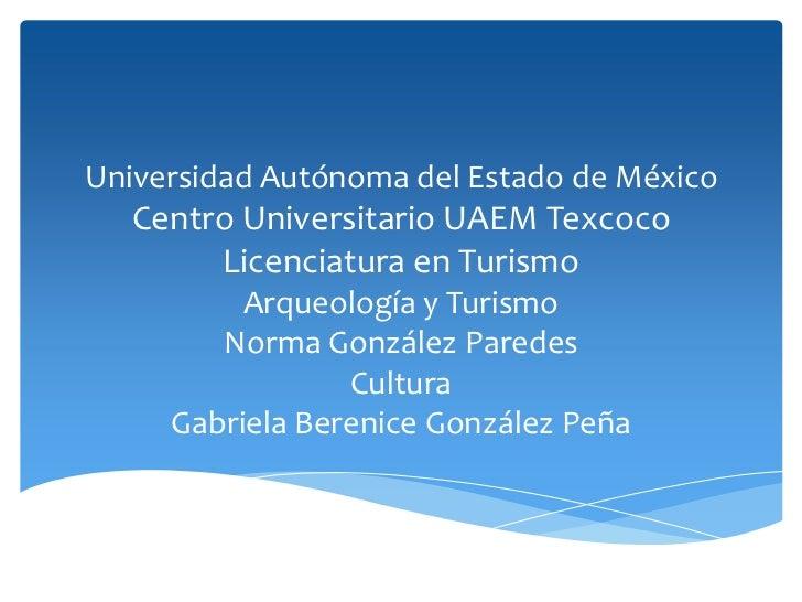 Universidad Autónoma del Estado de México   Centro Universitario UAEM Texcoco        Licenciatura en Turismo          Arqu...