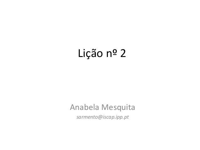 Lição nº 2Anabela Mesquita sarmento@iscap.ipp.pt