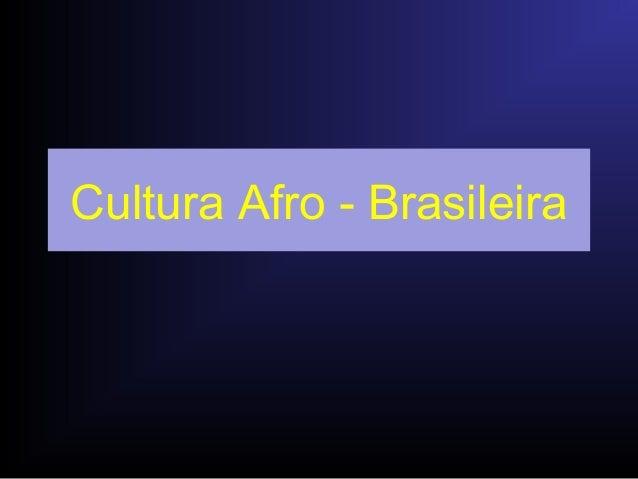 Cultura Afro - Brasileira