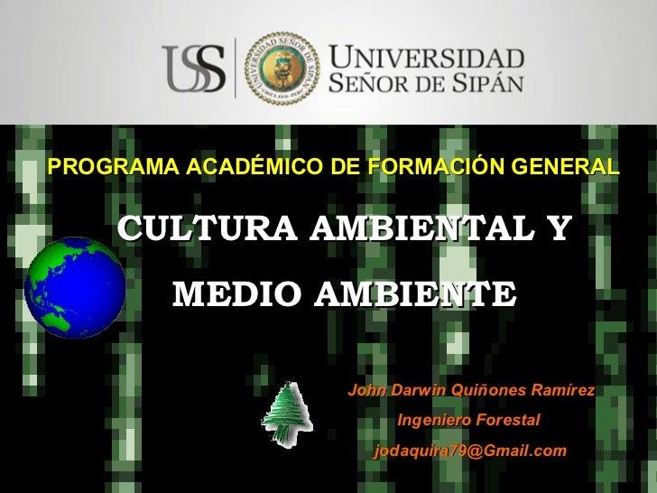 PROGRAMA ACADÉMICO DE FORMACIÓN GENERAL CULTURA AMBIENTAL Y  MEDIO AMBIENTE John Darwin Quiñones Ramírez Ingeniero Foresta...
