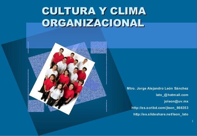 CULTURA Y CLIMAORGANIZACIONAL            Mtro. Jorge Alejandro León Sánchez                            lato_@hotmail.com  ...