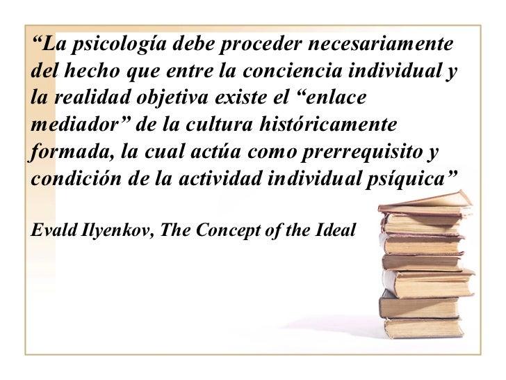 """"""" La psicología debe proceder necesariamente del hecho que entre la conciencia individual y la realidad objetiva existe el..."""