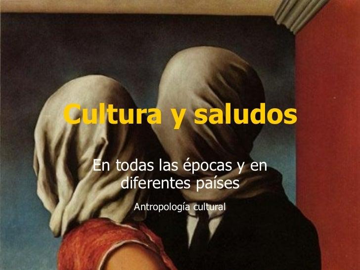 Cultura y saludos En todas las épocas y en diferentes países Antropología cultural