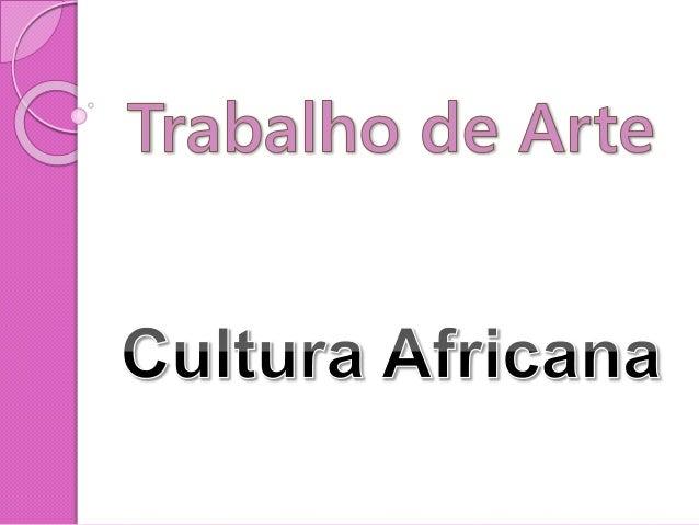 Introdução  A culturaafricana deve ser observada sempre no plural, haja vista suaexistênciamilenar e suavasta diversidade...