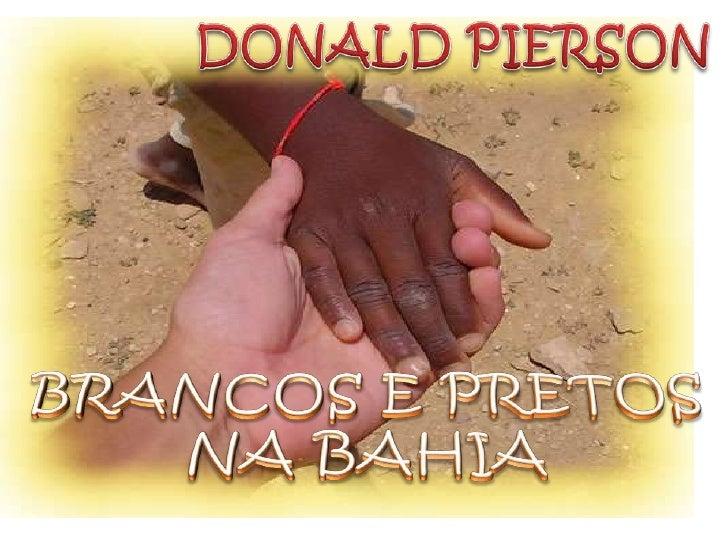 DONALD PIERSON<br />BRANCOS E PRETOS NA BAHIA<br />