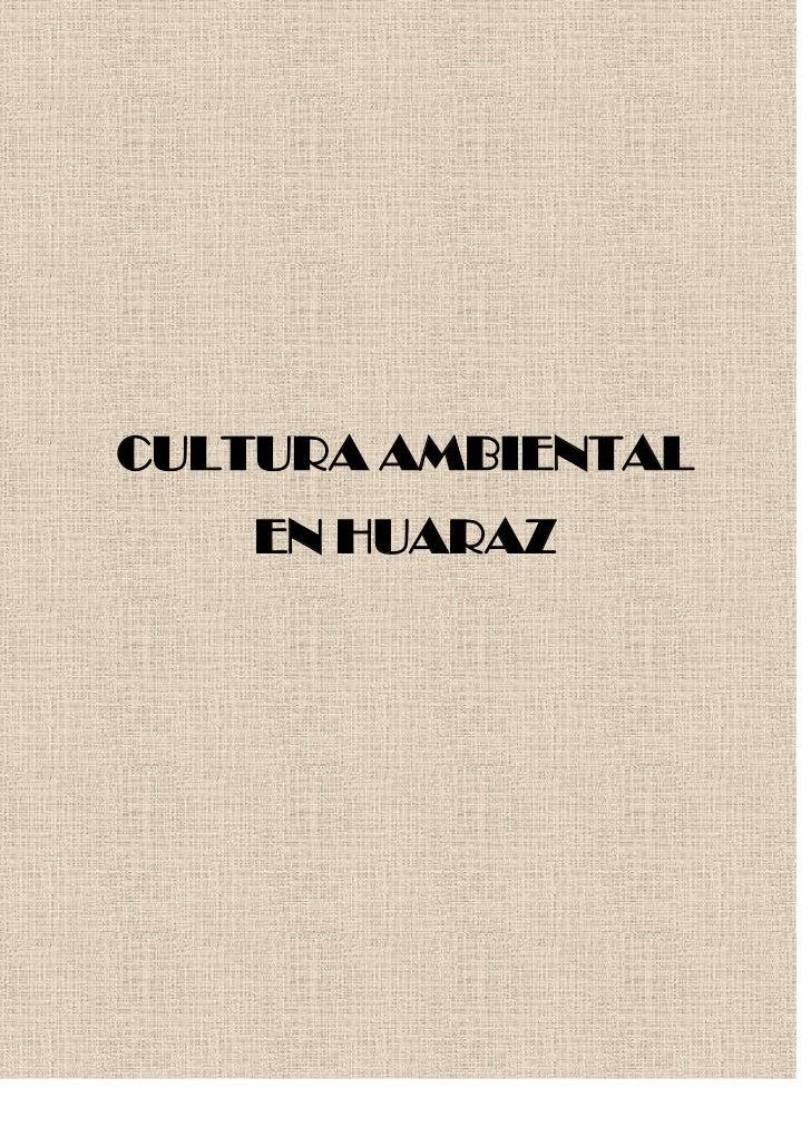CULTURA AMBIENTAL    EN HUARAZ