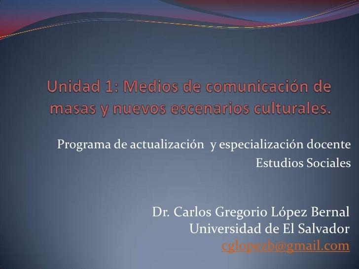 Unidad 1: Medios de comunicación de masas y nuevos escenarios culturales.<br />Programa de actualización  y especializació...