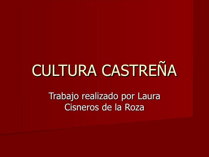 CULTURA CASTREÑA Trabajo realizado por Laura     Cisneros de la Roza