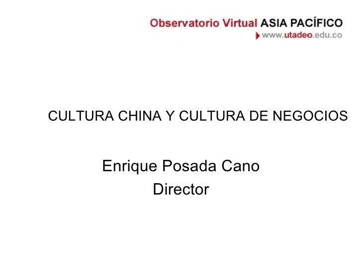 CULTURA CHINA Y CULTURA DE NEGOCIOS Enrique Posada Cano Director