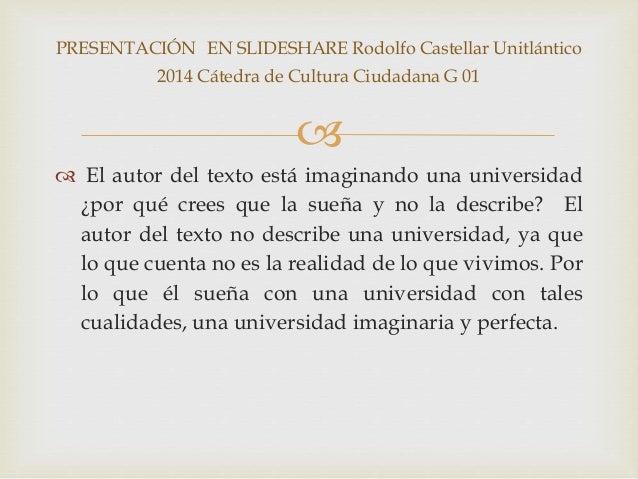 PRESENTACIÓN EN SLIDESHARE Rodolfo Castellar Unitlántico  2014 Cátedra de Cultura Ciudadana G 01     El autor del texto ...