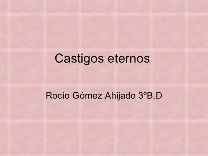 Castigos eternos  Rocío Gómez Ahijado 3ºB.D