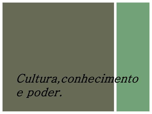 Cultura,conhecimento  e poder.