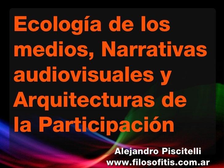 Ecología de los medios, Narrativas audiovisuales y Arquitecturas de la Participación Alejandro Piscitelli www.filosofitis....