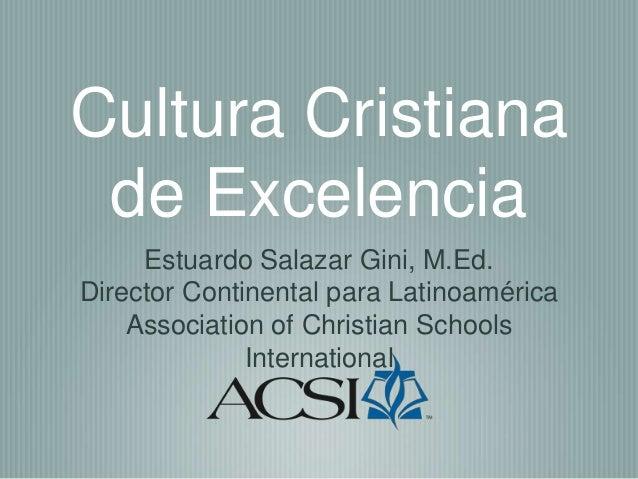Estuardo Salazar Gini, M.Ed.Director Continental para LatinoaméricaAssociation of Christian SchoolsInternationalCultura Cr...