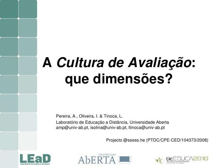 A Cultura de Avaliação: que dimensões?<br />Pereira, A., Oliveira, I. & Tinoca, L.<br />Laboratório de Educação a Distânci...