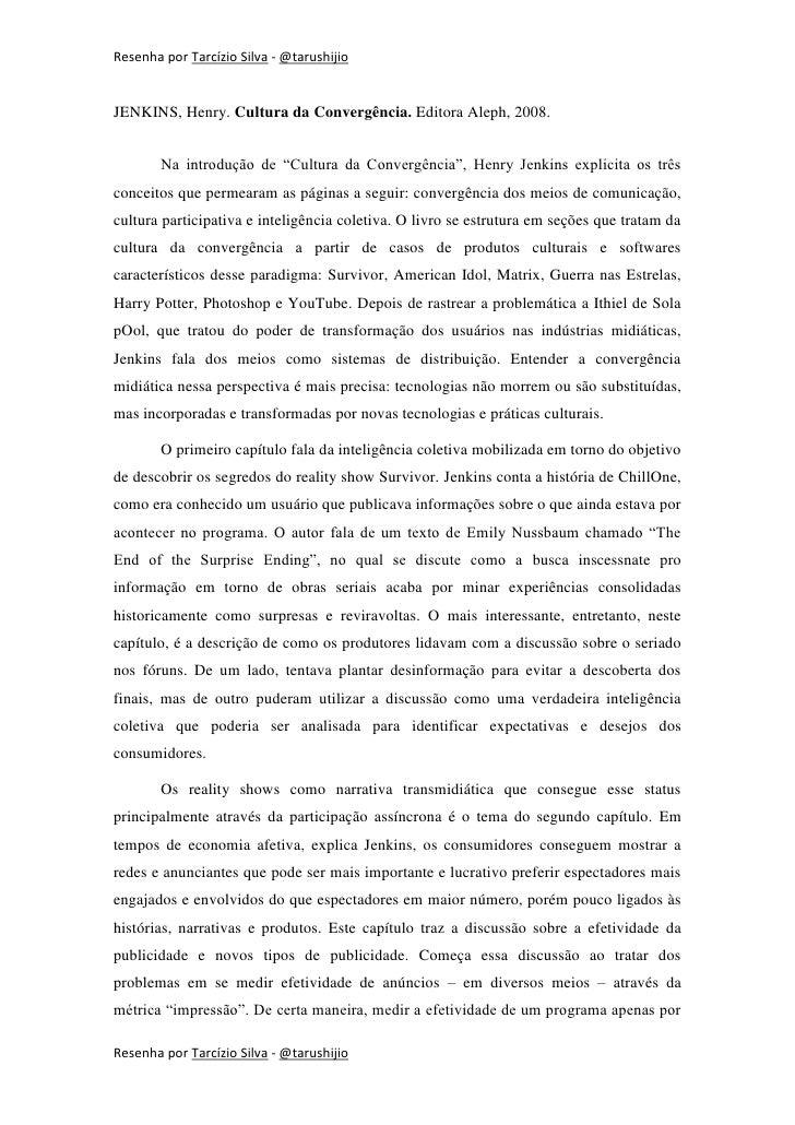 Resenha por Tarcízio Silva - @tarushijioJENKINS, Henry. Cultura da Convergência. Editora Aleph, 2008.        Na introdução...