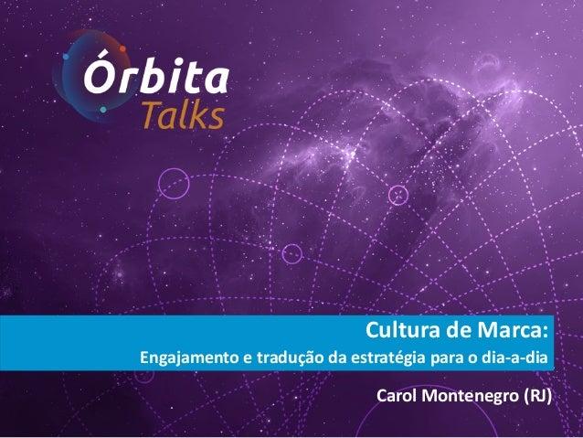 Cultura de Marca: Engajamento e tradução da estratégia para o dia-‐a-‐dia  Carol Montenegro (RJ)