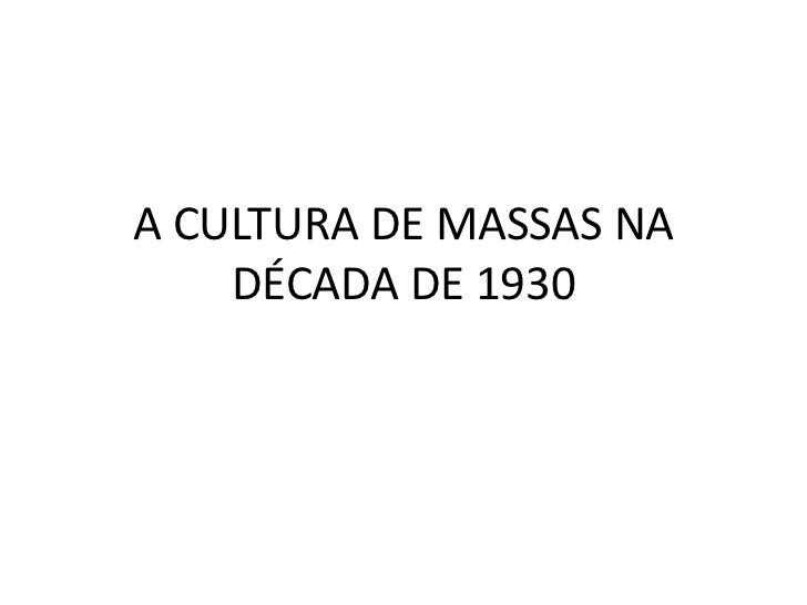 A CULTURA DE MASSAS NA DÉCADA DE 1930<br />