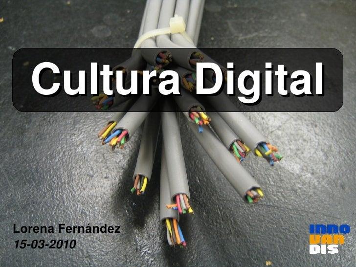 CulturaDigital   LorenaFernández 15032010