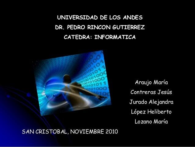 UNIVERSIDAD DE LOS ANDES DR. PEDRO RINCON GUTIERREZ CATEDRA: INFORMATICA SAN CRISTOBAL, NOVIEMBRE 2010 Araujo María Contre...