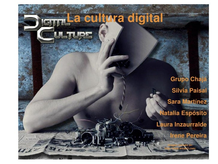 La cultura digital                         Grupo Chajá                          Silvia Paisal                      Sara Ma...