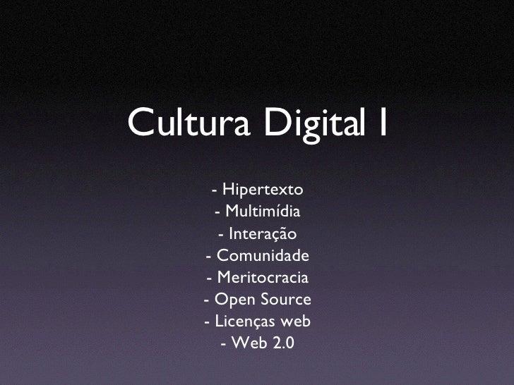 Cultura Digital I <ul><li>- Hipertexto </li></ul><ul><li>- Multimídia </li></ul><ul><li>- Interação </li></ul><ul><li>- Co...