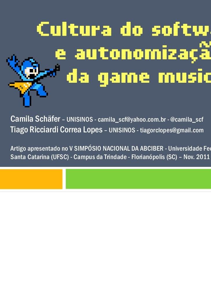Cultura do software          e autonomização            da game musicCamila Schäfer – UNISINOS - camila_scf@yahoo.com.br -...