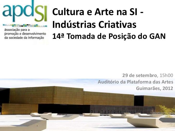 Cultura e Arte na SI -Indústrias Criativas14ª Tomada de Posição do GAN                      29 de setembro, 15h00         ...
