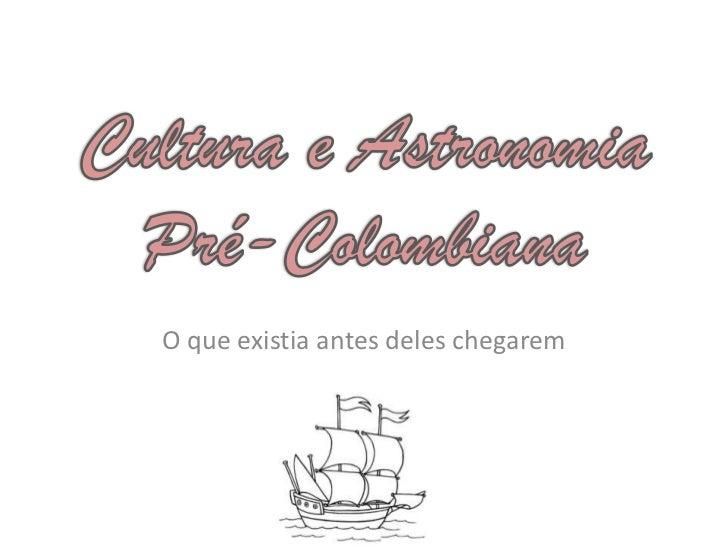 Cultura e astronomia pré colombianas