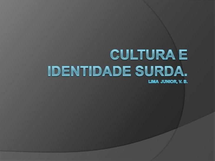  Conceito Cultura surda Identidades Reconhecimento da cultura Referências                              2