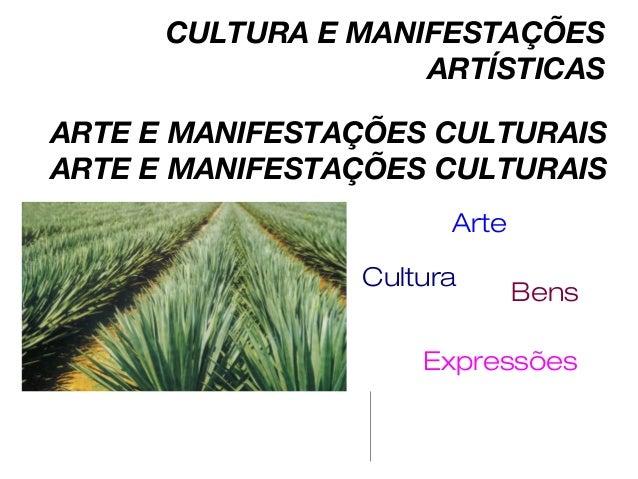 ARTE E MANIFESTAÇÕES CULTURAIS ARTE E MANIFESTAÇÕES CULTURAIS Arte Cultura Expressões Bens CULTURA E MANIFESTAÇÕES ARTÍSTI...
