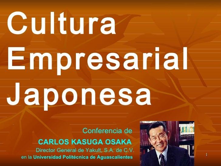 Cultura Empresarial Japonesa Conferencia de  CARLOS KASUGA OSAKA   Director General   de Yakult, S.A. de C.V. en la  Unive...